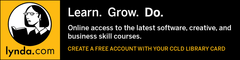lynda.com - Learn. Grow. Do. Online access to the latest software, creative, and business skills courses. Create a free account with your CCLD library card.